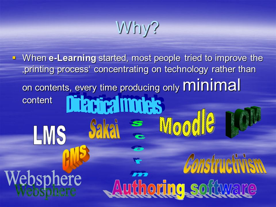 Why? When e-Learning started, most people tried to improve the printing process concentrating on technology rather than on contents, every time produc