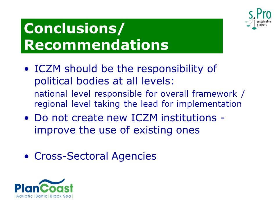 Conclusions/ Recommendations ICZM should be the responsibility of political bodies at all levels: national level responsible for overall framework / r