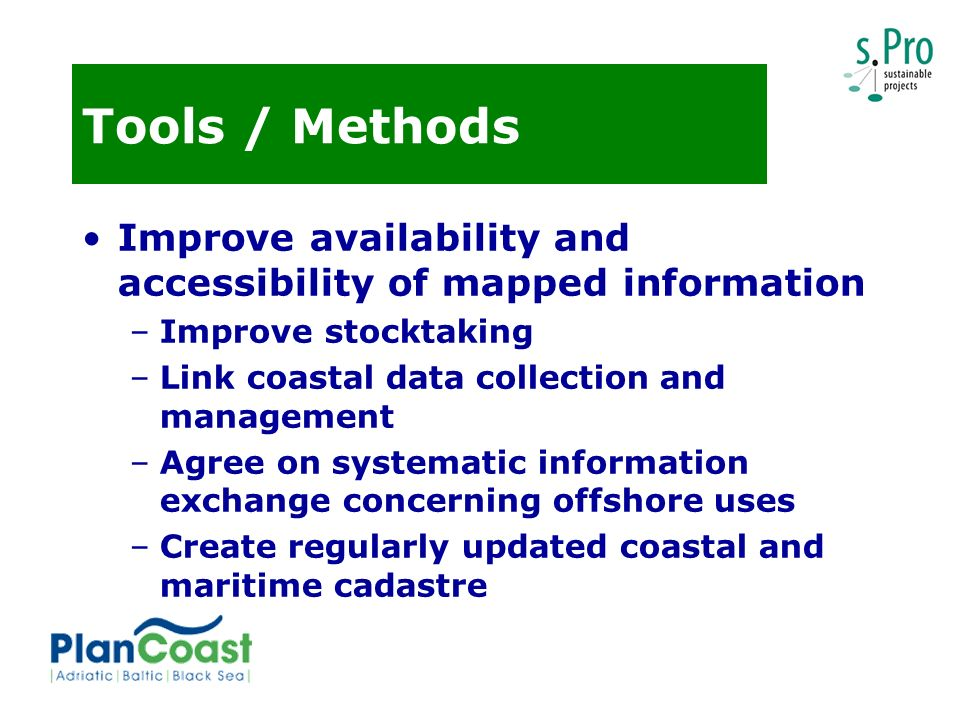 Tools / Methods Improve effectiveness of cross-border consultation for offshore development plans and projects –Develop transnationally concerted plans for offshore infrastructure corridors Prepare indicative guidelines for content and procedure of sea use planning Prepare spatial plans for offshore areas, where needed