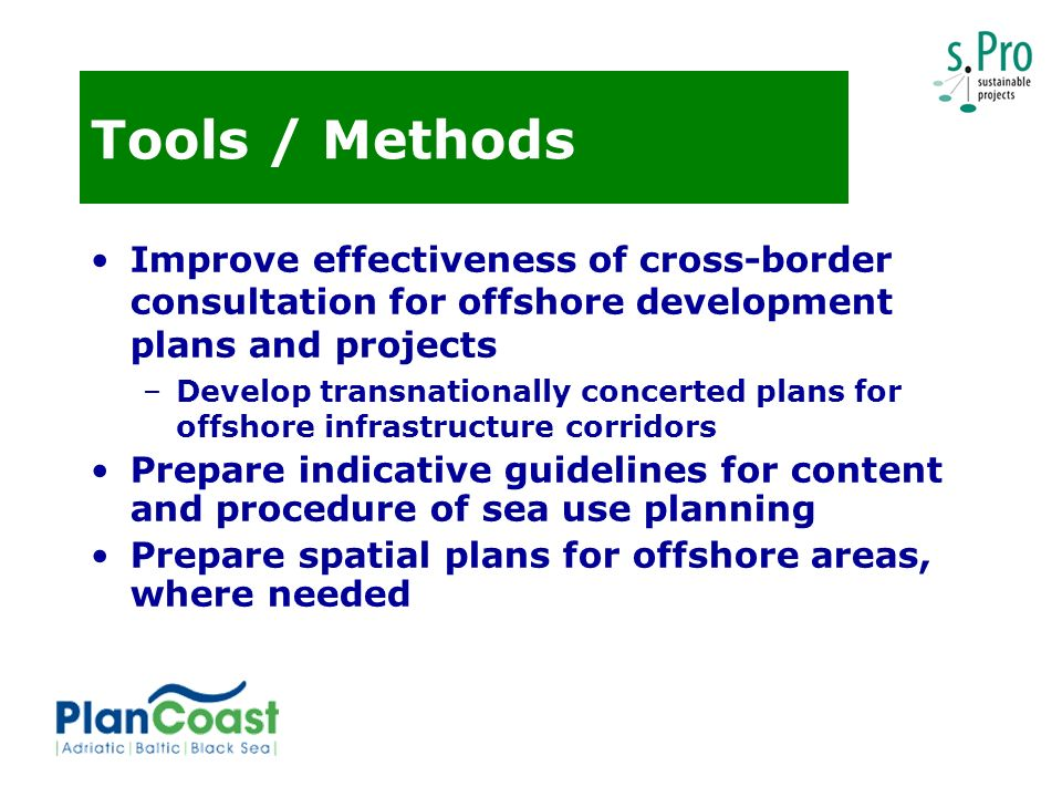 Tools / Methods Improve effectiveness of cross-border consultation for offshore development plans and projects –Develop transnationally concerted plan
