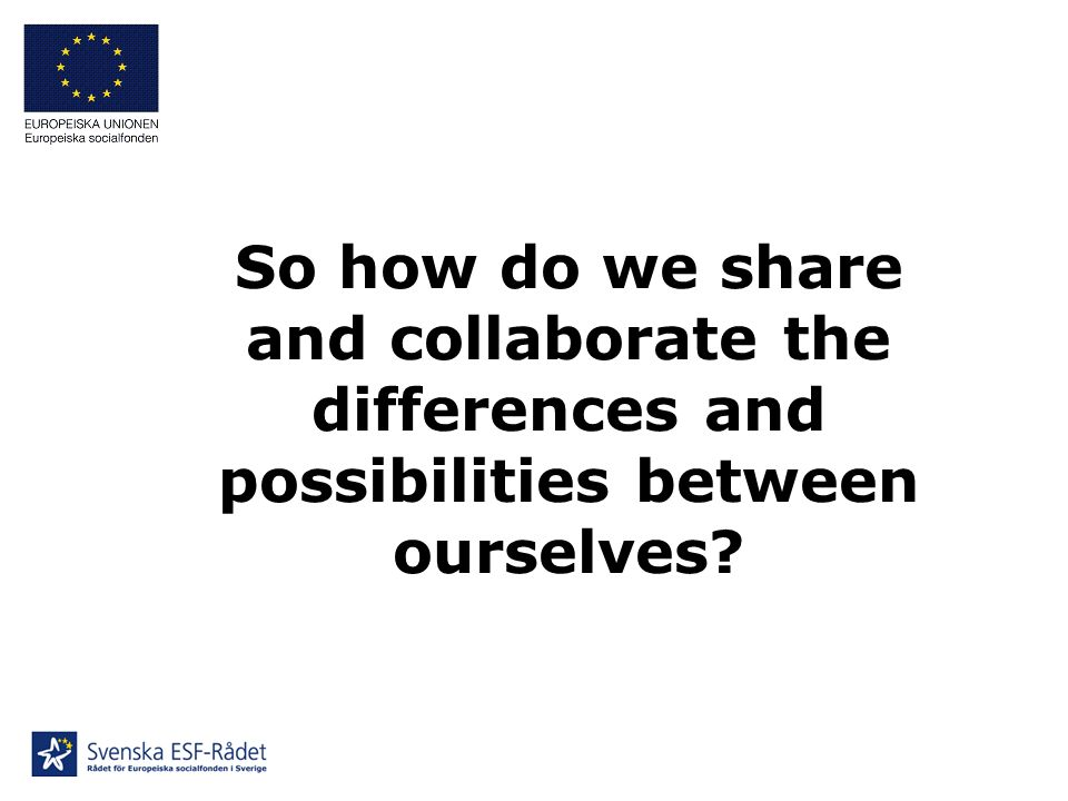 So how do we share and collaborate the differences and possibilities between ourselves
