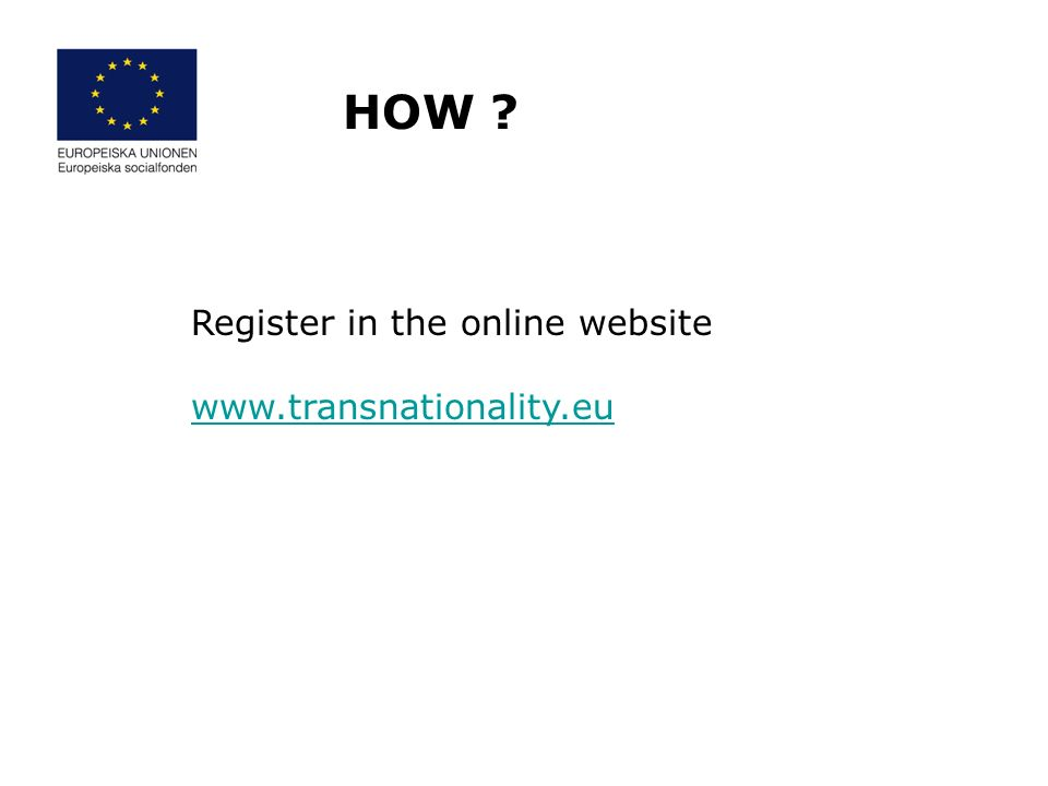 Register in the online website www.transnationality.eu HOW
