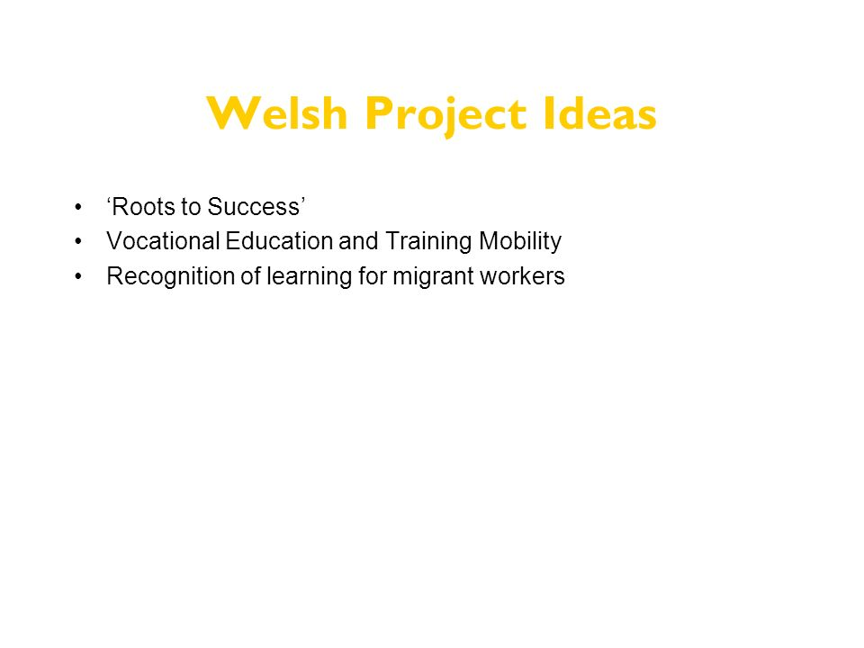 Welsh Project Ideas Roots to Success Vocational Education and Training Mobility Recognition of learning for migrant workers
