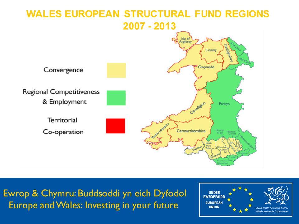 Ewrop & Chymru: Buddsoddi yn eich Dyfodol Europe and Wales: Investing in your future WALES EUROPEAN STRUCTURAL FUND REGIONS 2007 - 2013