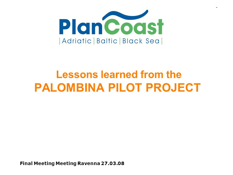 Final Meeting Meeting Ravenna Lessons learned from the PALOMBINA PILOT PROJECT