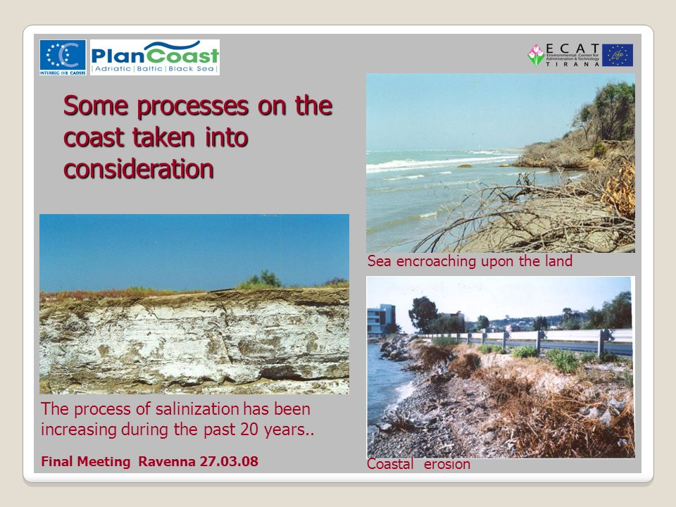 Sea encroaching upon the land Coastal erosion The process of salinization has been increasing during the past 20 years..