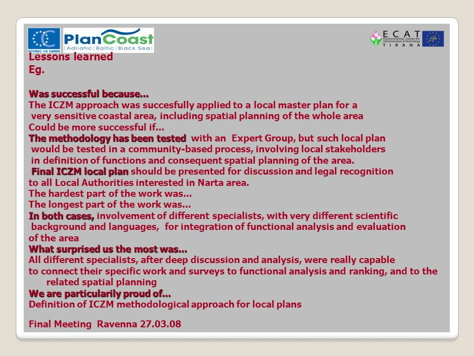 Final Meeting Ravenna 27.03.08 Lessons learned Eg. Was successful because... The ICZM approach was succesfully applied to a local master plan for a ve