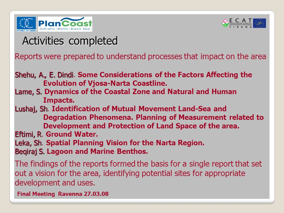 Final Meeting Ravenna 27.03.08 Activities completed Reports were prepared to understand processes that impact on the area Shehu, A., E.
