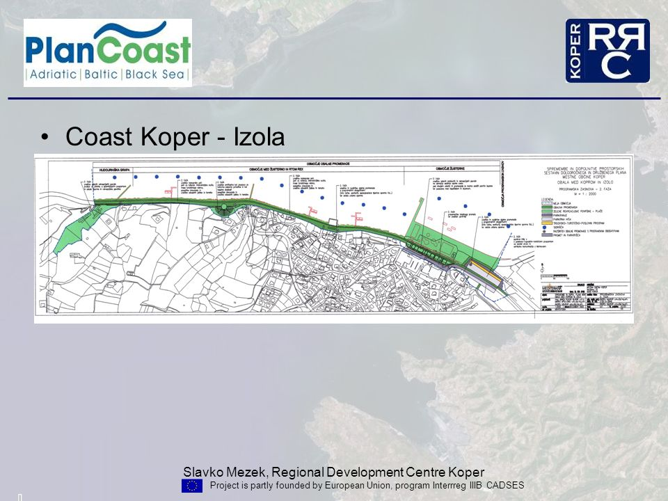 Slavko Mezek, Regional Development Centre Koper Project is partly founded by European Union, program Interrreg IIIB CADSES Coast Koper - Izola