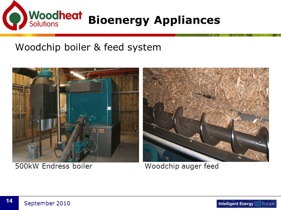 September 2010 14 Bioenergy Appliances Woodchip boiler & feed system 500kW Endress boiler Woodchip auger feed
