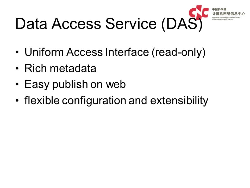 Data Access Service (DAS) Uniform Access Interface (read-only) Rich metadata Easy publish on web flexible configuration and extensibility