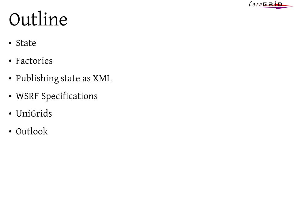 Outline State Factories Publishing state as XML WSRF Specifications UniGrids Outlook