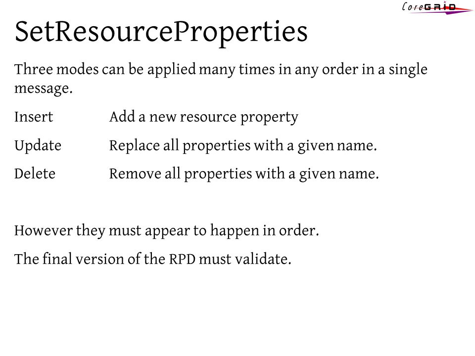 SetResourceProperties Three modes can be applied many times in any order in a single message. InsertAdd a new resource property UpdateReplace all prop