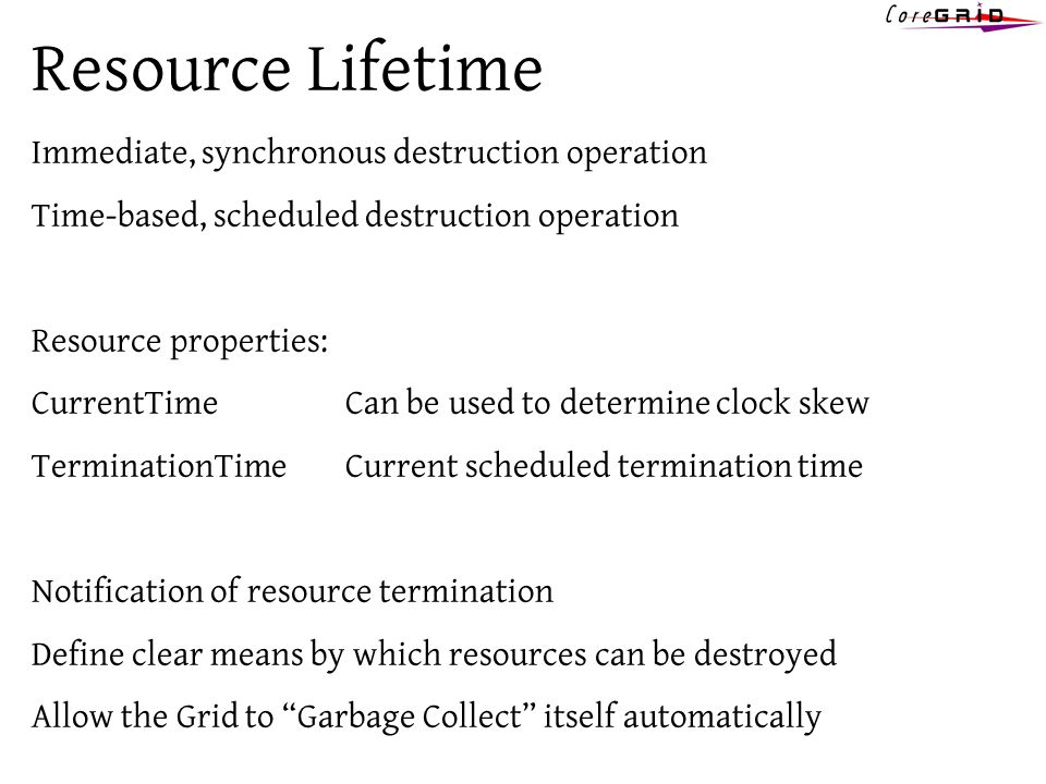 Resource Lifetime Immediate, synchronous destruction operation Time-based, scheduled destruction operation Resource properties: CurrentTimeCan be used