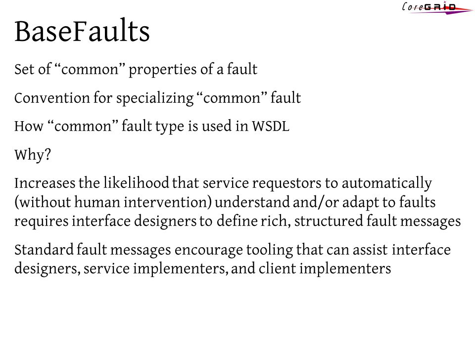 BaseFaults Set of common properties of a fault Convention for specializing common fault How common fault type is used in WSDL Why? Increases the likel