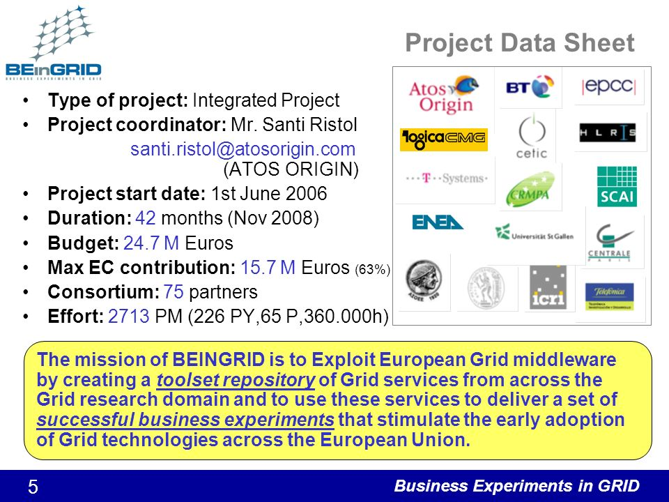 Business Experiments in GRID 5 Project Data Sheet Type of project: Integrated Project Project coordinator: Mr.