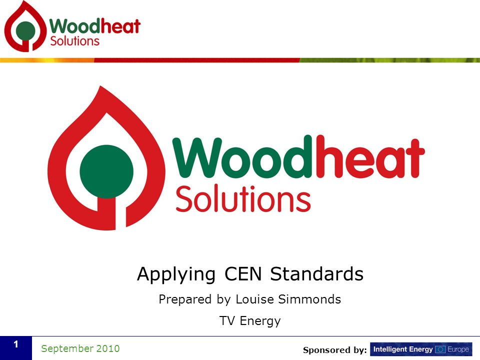 Sponsored by: September Applying CEN Standards Prepared by Louise Simmonds TV Energy