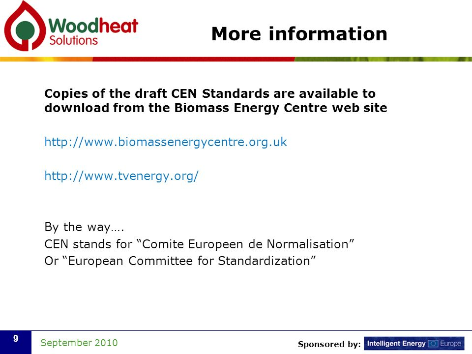 Sponsored by: September More information Copies of the draft CEN Standards are available to download from the Biomass Energy Centre web site     By the way….