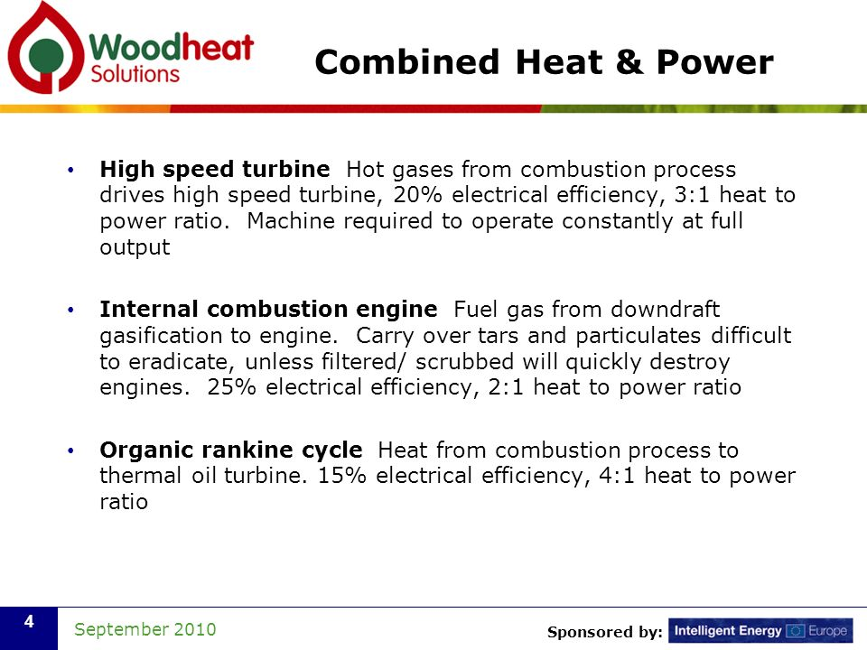 Sponsored by: September 2010 4 Combined Heat & Power High speed turbine Hot gases from combustion process drives high speed turbine, 20% electrical ef