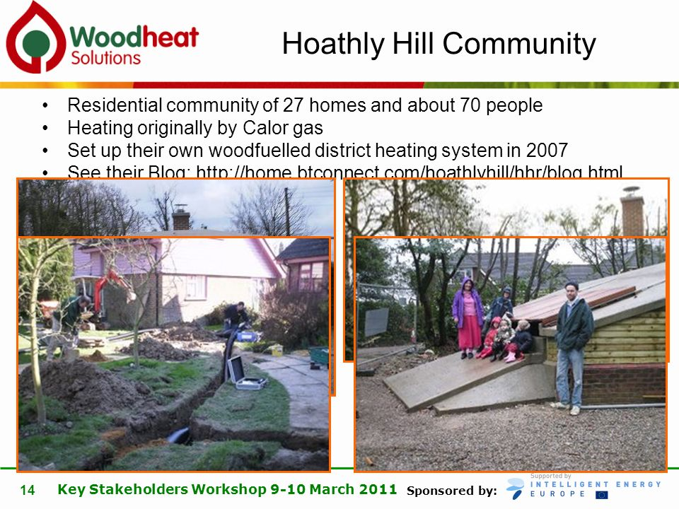 Sponsored by: Key Stakeholders Workshop 9-10 March 2011 14 Hoathly Hill Community Residential community of 27 homes and about 70 people Heating origin