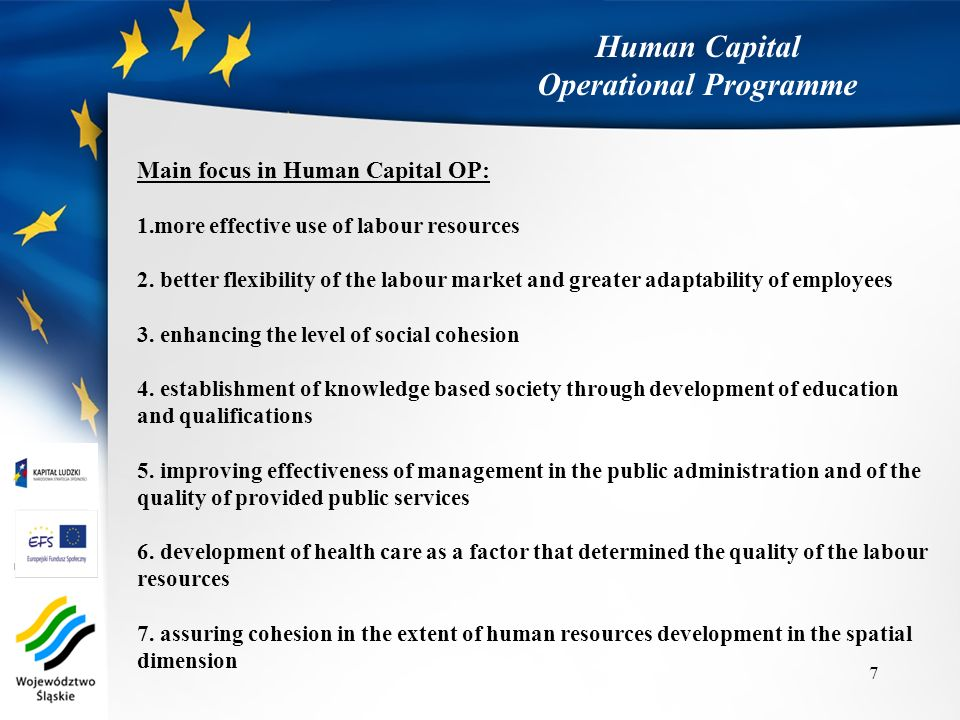 Main focus in Human Capital OP: 1.more effective use of labour resources 2. better flexibility of the labour market and greater adaptability of employ