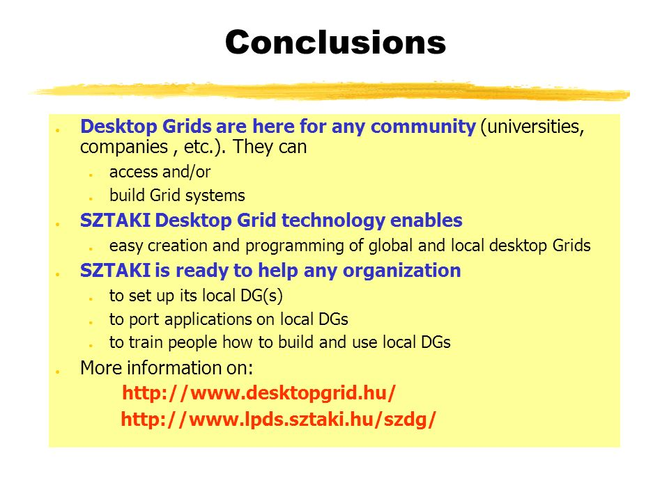 Conclusions Desktop Grids are here for any community (universities, companies, etc.).