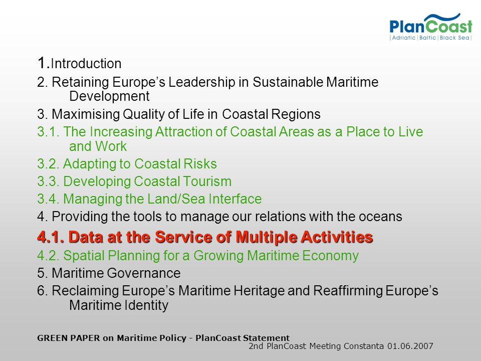 GREEN PAPER on Maritime Policy - PlanCoast Statement 2nd PlanCoast Meeting Constanta 01.06.2007 1. Introduction 2. Retaining Europes Leadership in Sus