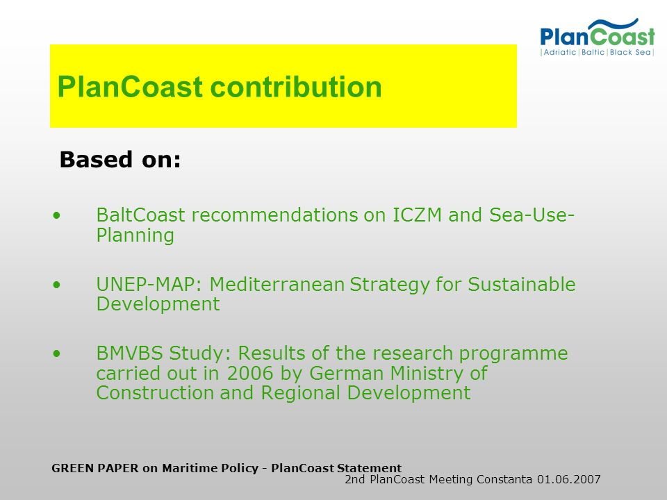 GREEN PAPER on Maritime Policy - PlanCoast Statement 2nd PlanCoast Meeting Constanta 01.06.2007 PlanCoast contribution Based on: BaltCoast recommendat