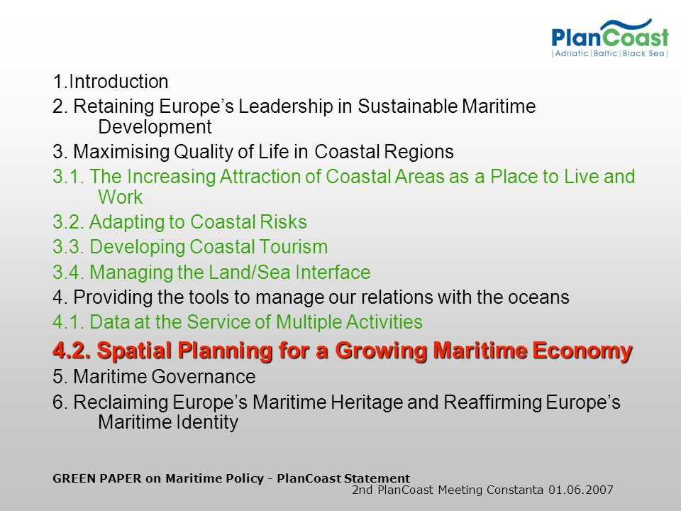 GREEN PAPER on Maritime Policy - PlanCoast Statement 2nd PlanCoast Meeting Constanta 01.06.2007 1.Introduction 2. Retaining Europes Leadership in Sust