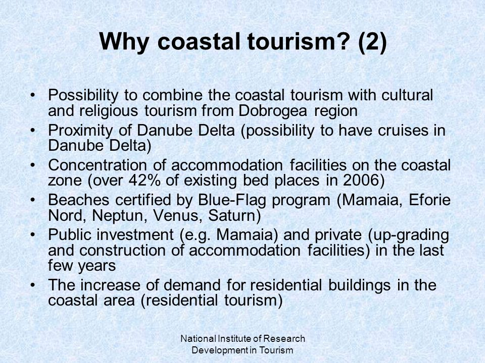 National Institute of Research Development in Tourism Why coastal tourism.