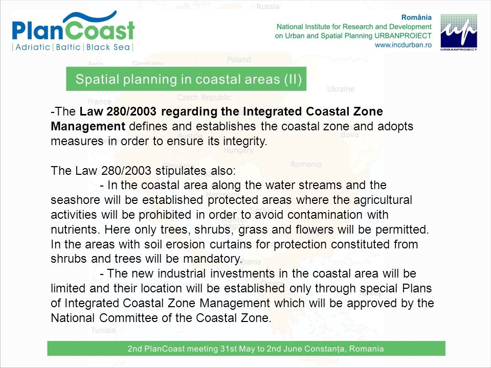 -The Law 280/2003 regarding the Integrated Coastal Zone Management defines and establishes the coastal zone and adopts measures in order to ensure its