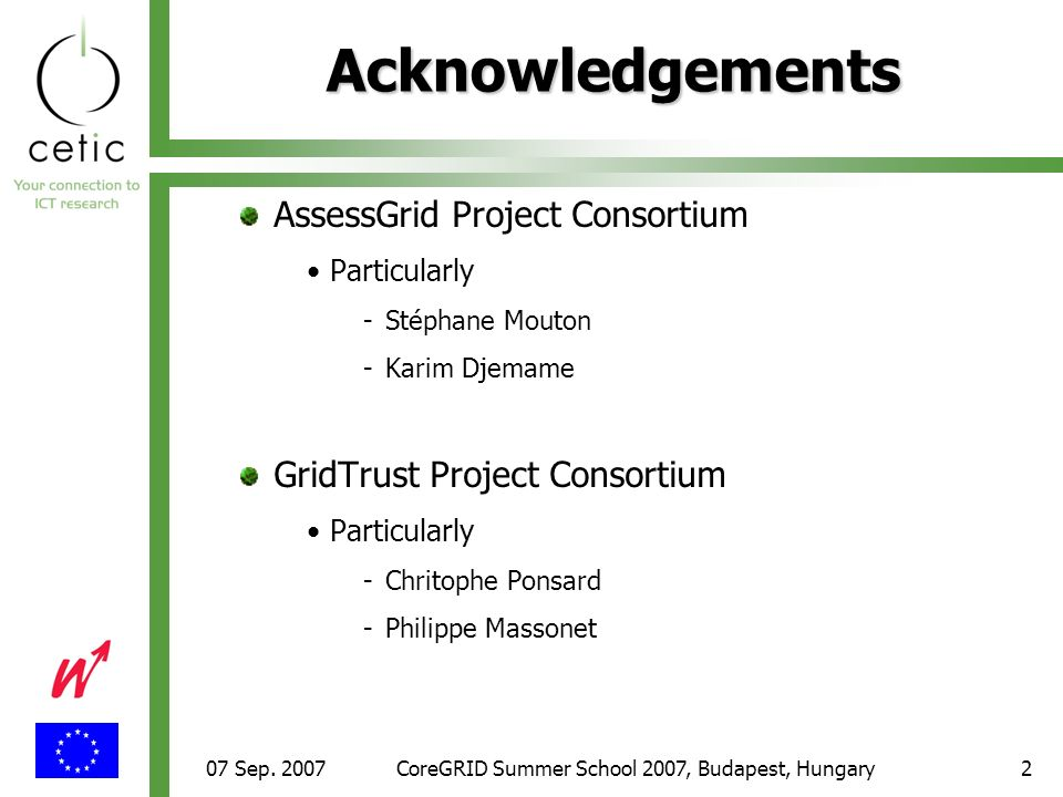07 Sep. 2007CoreGRID Summer School 2007, Budapest, Hungary2 Acknowledgements AssessGrid Project Consortium Particularly -Stéphane Mouton -Karim Djemam