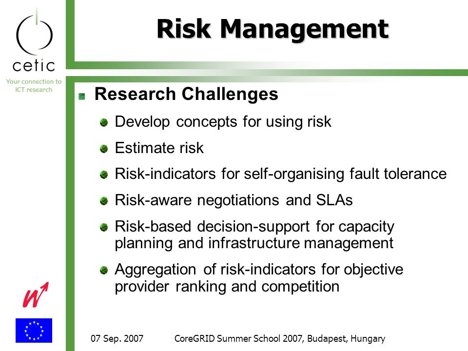 07 Sep. 2007CoreGRID Summer School 2007, Budapest, Hungary Risk Management Research Challenges Develop concepts for using risk Estimate risk Risk-indi