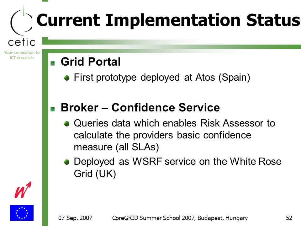 07 Sep. 2007CoreGRID Summer School 2007, Budapest, Hungary52 Current Implementation Status Grid Portal First prototype deployed at Atos (Spain) Broker