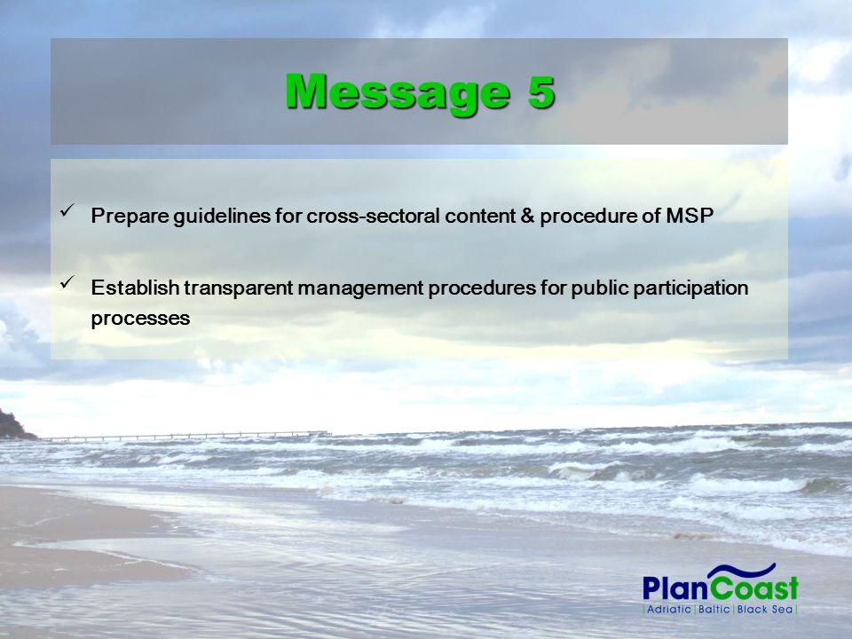 Prepare guidelines for cross-sectoral content & procedure of MSP Establish transparent management procedures for public participation processes Messag