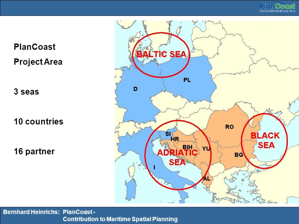 Bernhard Heinrichs:PlanCoast - Contribution to Maritime Spatial Planning PlanCoast Project Area 3 seas 10 countries 16 partner
