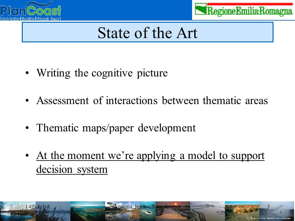 14th JulyAncona, Kick-off conference3 State of the Art Writing the cognitive picture Assessment of interactions between thematic areas Thematic maps/paper development At the moment were applying a model to support decision system