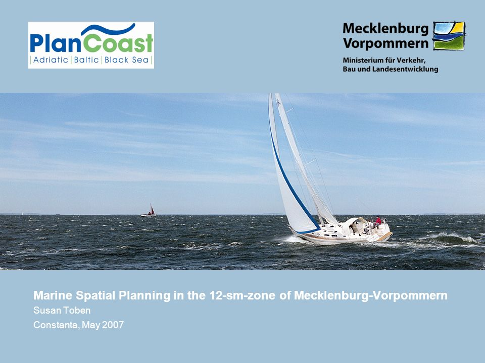 Marine Spatial Planning in the 12-sm-zone of Mecklenburg-Vorpommern Susan Toben Constanta, May 2007