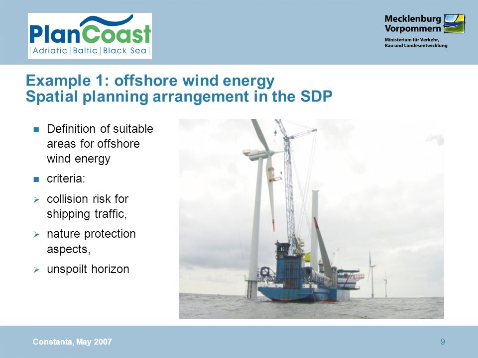 9 Example 1: offshore wind energy Spatial planning arrangement in the SDP n Definition of suitable areas for offshore wind energy n criteria: collisio