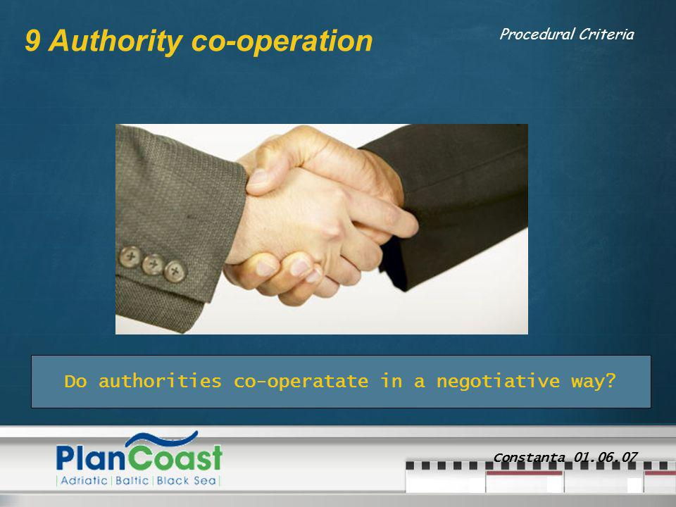 Constanta 01.06.07 9 Authority co-operation Procedural Criteria Do authorities co-operatate in a negotiative way?