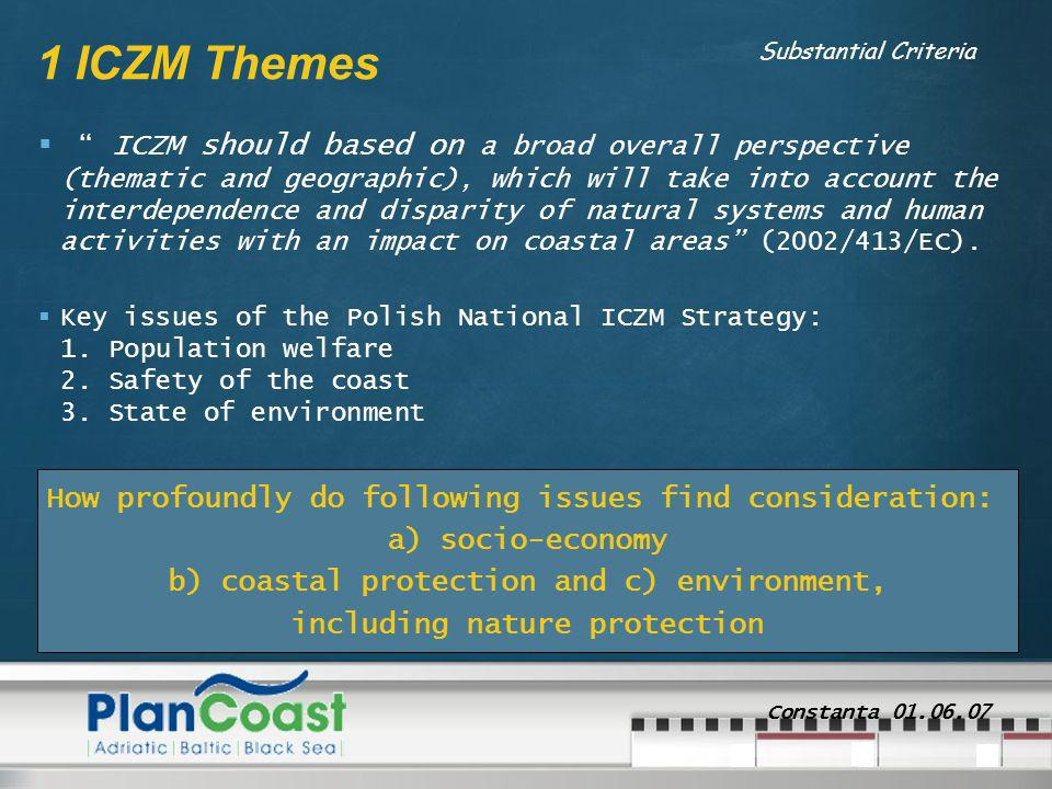 Constanta 01.06.07 1 ICZM Themes ICZM should based on a broad overall perspective (thematic and geographic), which will take into account the interdep