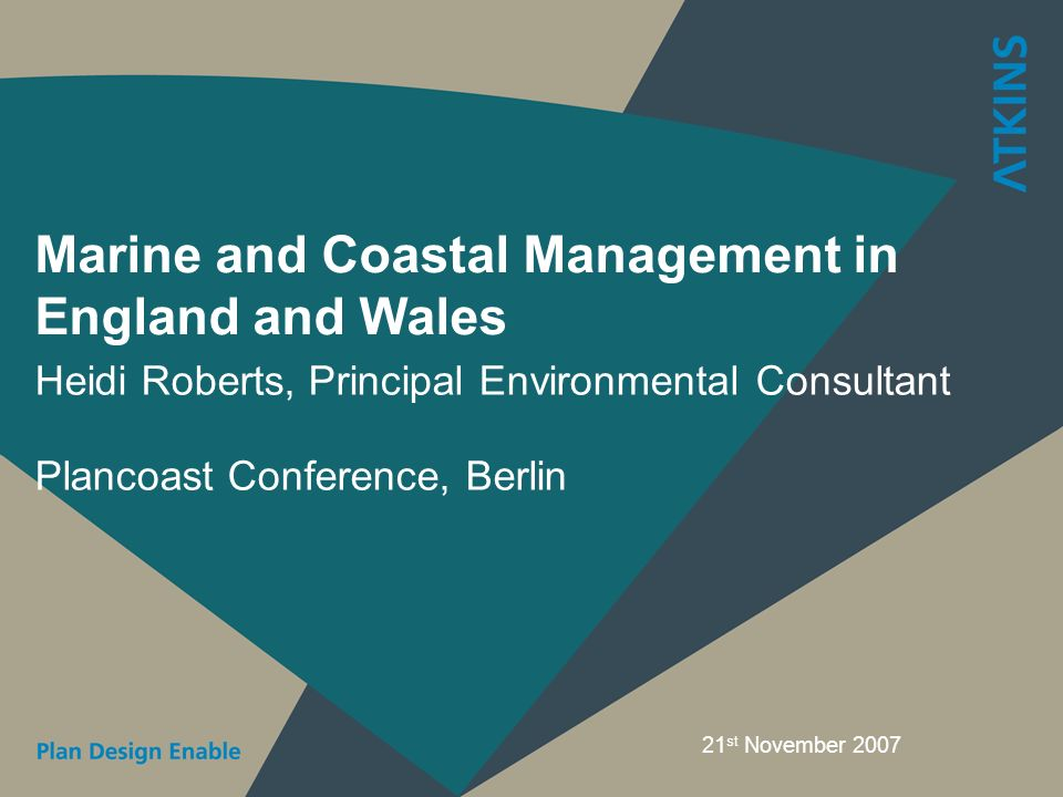 Marine and Coastal Management in England and Wales Heidi Roberts, Principal Environmental Consultant Plancoast Conference, Berlin 21 st November 2007