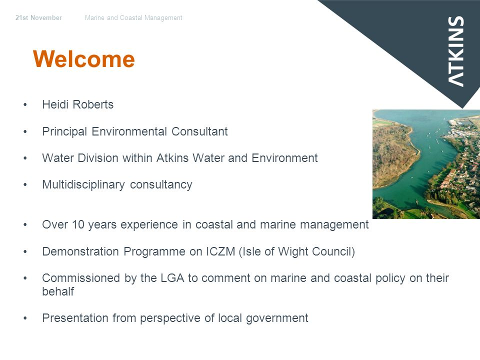 21st NovemberMarine and Coastal Management The LGA Coastal SIG Vision: ……to established improved governance, management and community well being to ensure that the UK has the best managed coast in Europe, and to identify appropriate and sustainable funding strategies to support this aim.