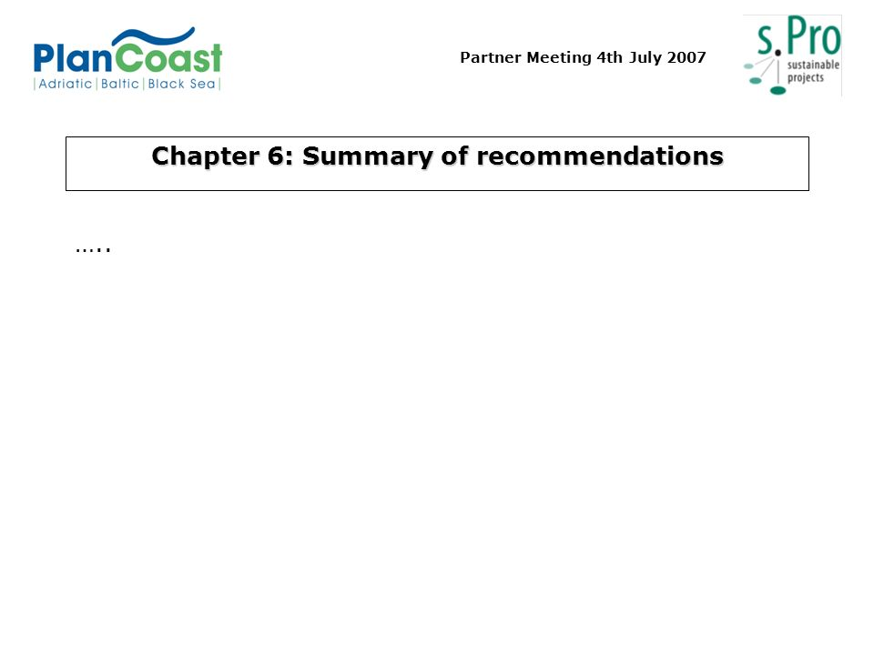 Partner Meeting 4th July 2007 Chapter 6: Summary of recommendations …..