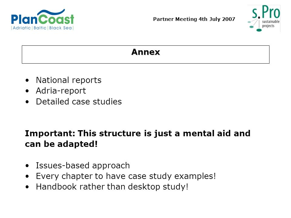 Partner Meeting 4th July 2007 Annex National reports Adria-report Detailed case studies Important: This structure is just a mental aid and can be adapted.