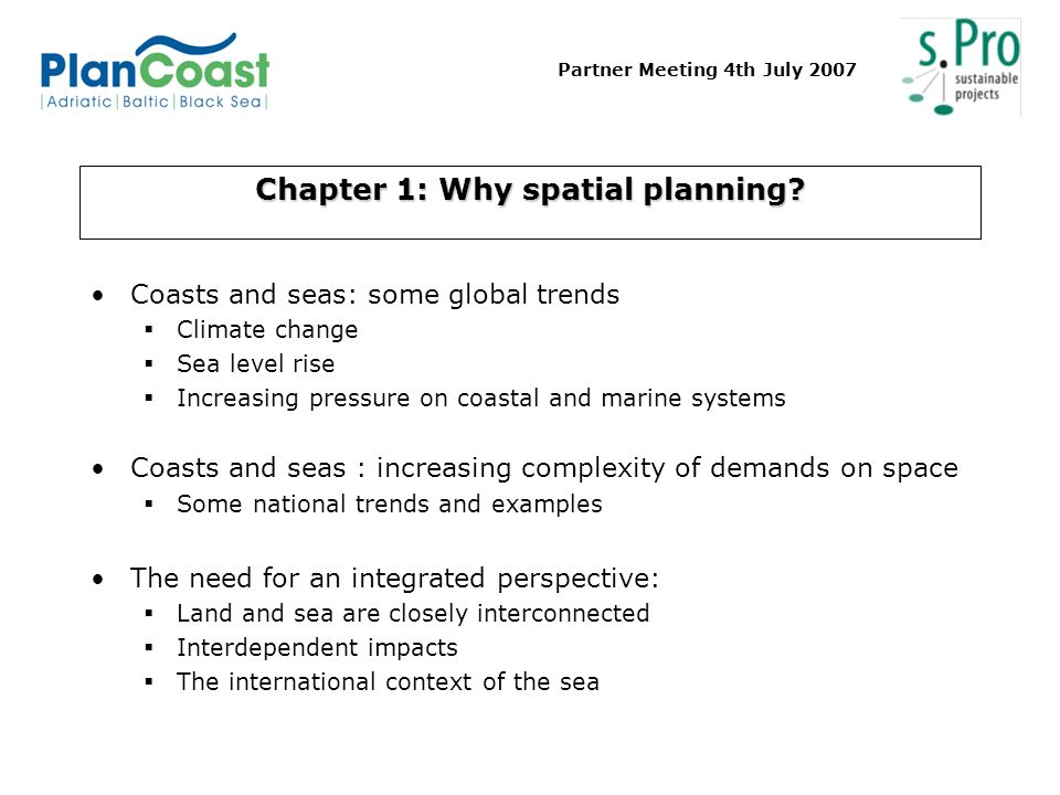 Partner Meeting 4th July 2007 Chapter 1: Why spatial planning? Coasts and seas: some global trends Climate change Sea level rise Increasing pressure o