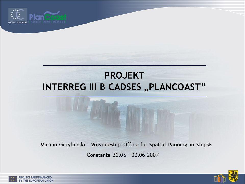 PROJEKT INTERREG III B CADSES PLANCOAST Constanta 31.05 - 02.06.2007 Marcin Grzybiński – Voivodeship Office for Spatial Panning in Slupsk