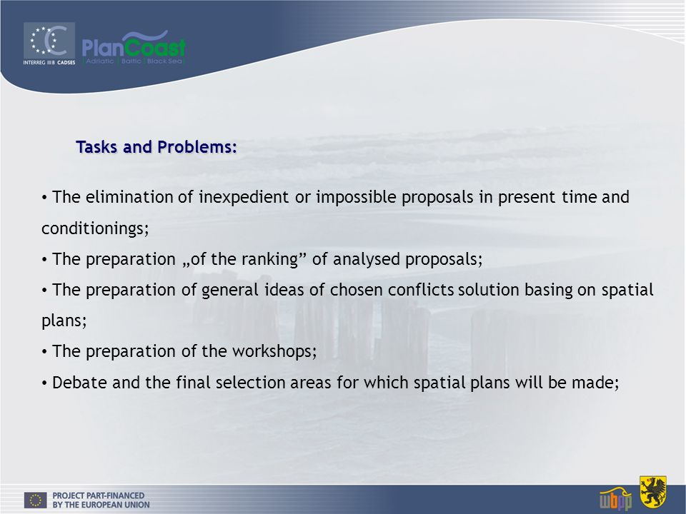 The elimination of inexpedient or impossible proposals in present time and conditionings; The preparation of the ranking of analysed proposals; The preparation of general ideas of chosen conflicts solution basing on spatial plans; The preparation of the workshops; Debate and the final selection areas for which spatial plans will be made; Tasks and Problems:
