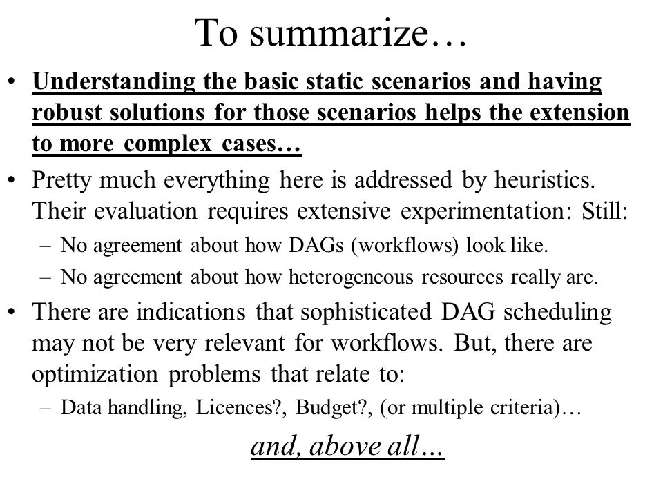 To summarize… Understanding the basic static scenarios and having robust solutions for those scenarios helps the extension to more complex cases… Pretty much everything here is addressed by heuristics.