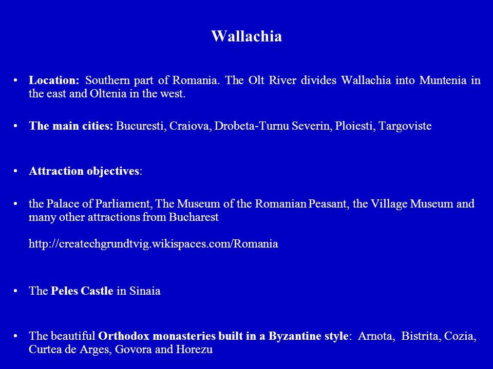 Wallachia Location: Southern part of Romania.